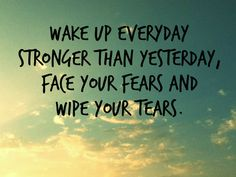 """""""Wake up everyday stronger than yesterday, face your fears and wipe your tears."""" -TYGA"""