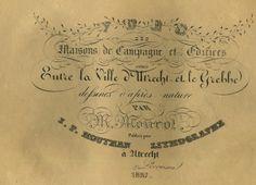Gezigten van Buitenplaatsen en gebouwen gelegen tusschen de Stad Utrecht en de Grebbe - geteekend naar het leven door M. Mourot 1829