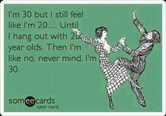 I'm 30....