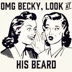 OMG Becky Look At His Beard. Naughty Dirty Humor Sassy Fabulous Funny Laughs Quote Swear Words Wine Work Poem Blah Coffee Unicorn Magical Sparkle Unique Gossip BFF House Wife Housewife I Love Lucy Hilarious LOL Facial Hair Mustache Hipster Beard Caricature, I Love Beards, Awesome Beards, Beard Quotes, Bearded Men Quotes, Beard Game, Beard Humor, Sexy Beard, Nice Beard