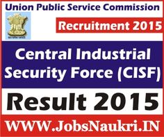 Result 2015 Union Public Service Commission (UPSC) : Central Industrial Security Force Results   http://jobsnaukri.in/result-2015-union-public-service-commission-upsc-central-industrial-security-force-results/