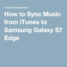 How to Sync Music from iTunes to Samsung Galaxy S7 Edge