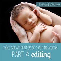 learn to take amazing #photos of your #newborn #baby with this five part series for DIY photographers. Part 4 shows you how to quickly #edit out red skin, scratches, etc. #photography