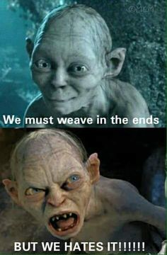 We must weave in ends. BUT WE HATES IT!!!
