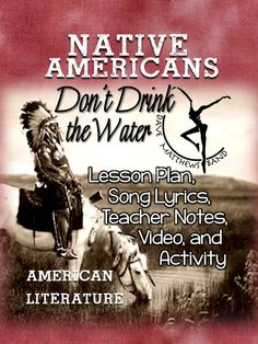 """Native American Literature: Lesson Plan, Song Lyrics, Teacher Notes, Video, and Activity...Teacher Notes, Common Core Standards and Lesson Plan, Dave Matthews,""""Don't Drink the Water,"""" Song Lyrics Handout, Video Clip and Background, How to Analyze a Song, Song Analysis, Audience, Graphic Organizer. Great Back to School Product."""
