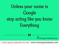 Unless your name is Google - Funny Quotes