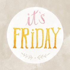 aneclecticpause:  It's Friday!