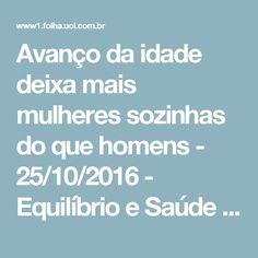 Avanço da idade deixa mais mulheres sozinhas do que homens - 25/10/2016 - Equilíbrio e Saúde - Folha de S.Paulo