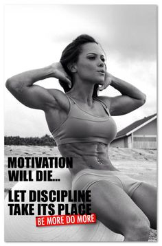 MOTIVATION WILL DIE...LET DISCIPLINE TAKE ITS PLACE.