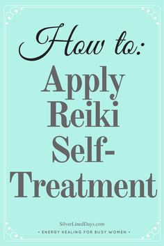 reiki self treatment, reiki self healing, reiki healing, reiki energy, holistic healing, chakras, energy healing, law of attraction, metaphysical