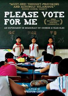 Please Vote For Me (2007) Though China's government is Communist, the third grade election for the prestigious position of Class Monitor at the Evergreen Primary School in Wuhan is being decided by a democratic vote. In this enlightening documentary, filmmaker Weijun Chen captures all the action as the three candidates -- two boys and a girl -- go all out to win: performing in a talent show, debating each other and delivering speeches to their classmates.