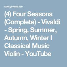 (4) Four Seasons (Complete) - Vivaldi - Spring, Summer, Autumn, Winter I Classical Music Violin - YouTube