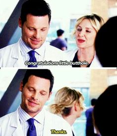 Arizona Robbins: Congratulations little butthole. Alex Karev: Thanks, Grey's Anatomy quotes Greys Anatomy Alex, Greys Anatomy Funny, Grays Anatomy Tv, Grey Anatomy Quotes, Calliope Torres, Justin Chambers, Jessica Capshaw, Arizona Robbins, Grey Quotes
