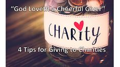 """God Loveth a Cheerful Giver"" 4 Tips for Giving to Charities Relationships Are Hard, Charitable Giving, Men Lie, Google Image Search, Cause And Effect, We Can Do It, Fundraising Events, How To Run Faster, Understanding Yourself"