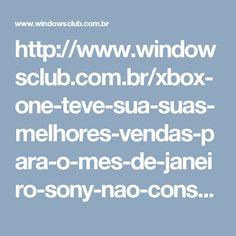 http://www.windowsclub.com.br/xbox-one-teve-sua-suas-melhores-vendas-para-o-mes-de-janeiro-sony-nao-conseguiu-crescer/