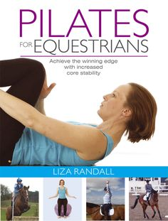 Pilates for Equestrians by Liza Randall | Quiller Publishing. Pilates is an invigorating and proven body conditioning method which helps to strengthen the core muscles used in riding, whilst simultaneously restoring the body's balance. This book is packed with colourful, easy to follow photographs, listing common rider injuries, with a list of core strengthening exercises to help maintain a more flexible, leaner, fitter body – bringing great benefits to the rider. #horse #pilates