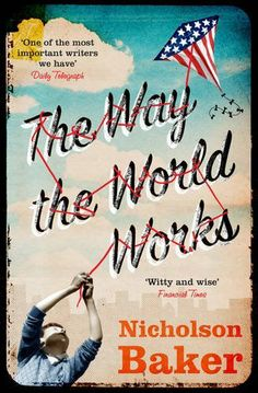 The Way the World Works by Nicholson Baker, http://www.amazon.co.uk/dp/147110267X/ref=cm_sw_r_pi_dp_cogKtb0H60Q01