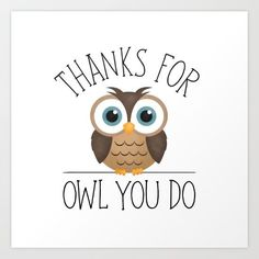 Thanks For Owl You Do Art Print by A Little Leafy #thankyougifts