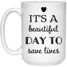 It's a beautiful day to save lives  Mug - 15oz
