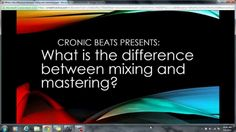 Cronicbeats presents: The difference between mixing and mastering