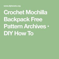 Crochet Mochilla Backpack Free Pattern Archives • DIY How To