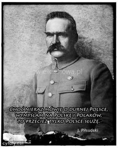 """""""Although I often talk about durn Poland, I think about Poland and Poles, it is only Poland that I serve"""" Piłsudski-Józef, Poetry Quotes, Good Mood, Poland, Literature, Thoughts, Humor, Memes, Historia, Fotografia"""