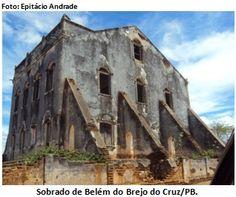 Construção arquitetônica do século XIX, o sobrado de Belém do Brejo do Cruz, na microrregião do Catolé do Rocha, no Sertão Paraibano, também é guardião de ...