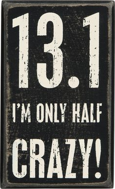 13.1 I'm Only Half Crazy - Half Marathon Enthusiast Box Sign 5-in