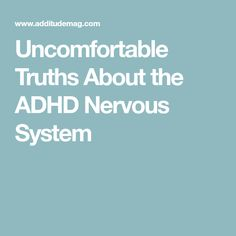 Uncomfortable Truths About the ADHD Nervous System