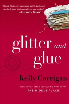 Book review: 'Glitter and Glue: A Memoir' by Kelly Corrigan - The Washington Post  The Booklist review was better.  Still want to read it.  Remember, I love memoirs.