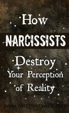 How Narcissists Destroy Your Perception of Reality