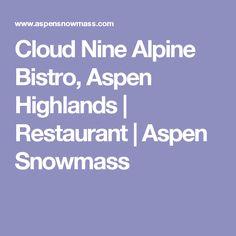Cloud Nine Alpine Bistro, Aspen Highlands | Restaurant | Aspen Snowmass