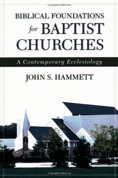Biblical Foundations for Baptist Churches: A Contemporary Ecclesiology by John S. Hammett. $19.99. Author: John S. Hammett. Publication: December 31, 2005. Publisher: Kregel Publications (December 31, 2005)