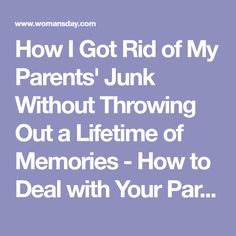How I Got Rid of My Parents' Junk Without Throwing Out a Lifetime of Memories - How to Deal with Your Parents Stuff When They Die