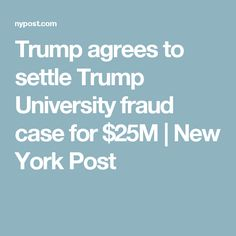 Trump agrees to settle Trump University fraud case for $25M | New York Post