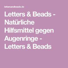 Letters & Beads - Natürliche Hilfsmittel gegen Augenringe - Letters & Beads