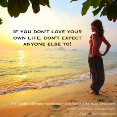 If you don't love your own life, don't expect anyone else to!