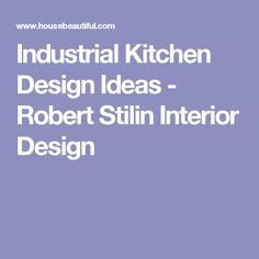 Industrial Kitchen Design Ideas - Robert Stilin Interior Design