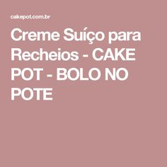 Creme Suíço para Recheios - CAKE POT - BOLO NO POTE