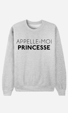 Sweat Femme Appelle-Moi Princesse - Wooop.fr