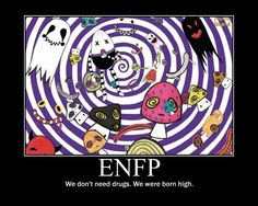 ENFP ... I can't tell you how many people have asked me what drug I'm on when I haven't even had caffeine! <3