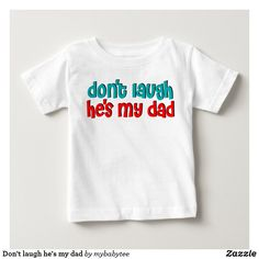 Don't laugh he's my dad baby T-Shirt Funny Baby Shirts, Dad Baby, Consumer Products, Dog Design, My Dad, Funny Cute, Daddy, Sayings, T Shirt
