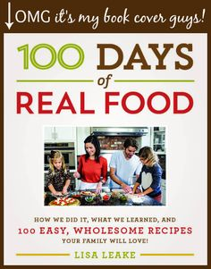 My Upcoming Real Food Cookbook (out in August)! - 100 Days of Real Food