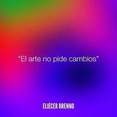 El arte no pide cambios Eliécer Brenno #arte #despido #quotes #queleer #writers #escritores #EliecerBrenno #reading #textos #yoleopty #instafrases #instaquotes #panama #poemas #poesias #pensamientos #autores #argentina #accionpoetica #frases #frasedeldia #lectura #letradeautores #chile #versos #barcelona #madrid #mexico #microcuentos #NocheDePoemas
