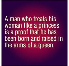 My boys are being raised by a queen ;) and I'm sure one day (like 30 years from now) they will treat the one they love like a princess :D