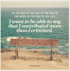 """""""At the end of the day, at the end of the week, at the end of my life, I want to be able to say that I more than I -Brene Brown Words Quotes, Life Quotes, Sayings, Quotes Quotes, Writing Quotes, Wisdom Quotes, Book Quotes, Strong Quotes, Positive Quotes"""
