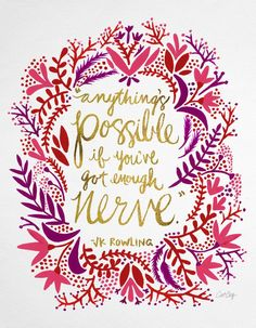 This is BEAUTIFUL. I love the colors, and I love the message. What is something you would do if you had enough nerve? http://society6.com/product/anythings-possible--gold--red_print?curator=paperdahlia