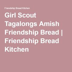 Girl Scout Tagalongs Amish Friendship Bread | Friendship Bread Kitchen