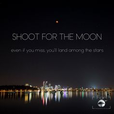 Best quote Inspiring quote Shoot for the moon Inspiring Quotes, Best Quotes, Western Australia, Photographic Prints, Wildlife Photography, Moon, Landscape, Life Inspirational Quotes, The Moon