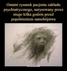 Ostatni rysunek pacjenta zakładu psychiatrycznego, narysowany przez niego kilka godzin przed popełnieniem samobójstwa Take A Smile, Polish Memes, Funny Mems, Faith In Humanity, Life Humor, Wtf Funny, Surreal Art, Creepypasta, Sad Quotes